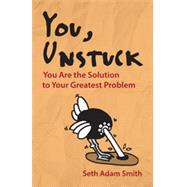 You, Unstuck: You are the Solution to Your Greatest Problem by Smith, Seth Adam, 9781626563469