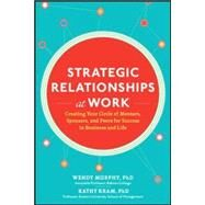 Strategic Relationships at Work:  Creating Your Circle of Mentors, Sponsors, and Peers for Success in Business and Life by Murphy, Wendy; Kram, Kathy, 9780071823470