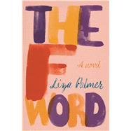 The F Word A Novel by Palmer, Liza, 9781250083470