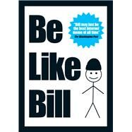 Be Like Bill The Internet's Smartest Sensation by Croitoru, Eugeniu; Nath, Debabrata, 9781449483470