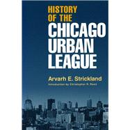 History of the Chicago Urban League by Strickland, Arvarh E.; Reed, Christopher Robert, 9780826213471