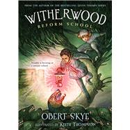 Witherwood Reform School by Skye, Obert; Thompson, Keith, 9781250073471