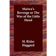 Maiwa's Revenge or the War of the Little Hand by Haggard, H. Rider, 9781406803471