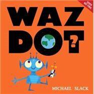 Wazdot? by Slack, Michael, 9781423183471