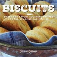 Biscuits: Sweet and Savory Southern Recipes for the All-american Kitchen by Garvin, Jackie, 9781632203472
