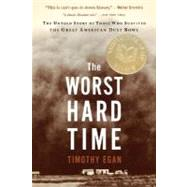 The Worst Hard Time: The Untold Story of Those Who Survived the Great American Dust Bowl by Egan, Timothy, 9780618773473
