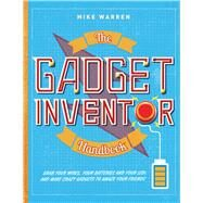 The Gadget Inventor Handbook by Warren, Mike, 9781454923473