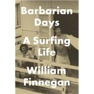 Barbarian Days: A Surfing Life by Finnegan, William, 9781594203473