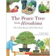 The Peace Tree from Hiroshima: A Little Bonsai With a Big Story by Moore, Sandra; Wilds, Kazumi, 9784805313473