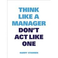 Think Like a Manager, Don't Act Like One by Starren, Harry, 9789063693473