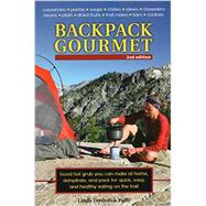 Backpack Gourmet Good Hot Grub You Can Make at Home, Dehydrate, and Pack for Quick, Easy, and Healthy Eating on the Trail by Yaffe, Linda Frederick, 9780811713474