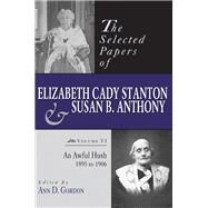 The Selected Papers of Elizabeth Cady Stanton and Susan B. Anthony by Gordon, Ann D.; Cohen, Michael David; Haviland, Sara Rzeszutek, 9780813553474
