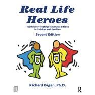 Real Life Heroes: Toolkit for Treating Traumatic Stress in Children and Families, 2nd Edition by Kagan; Richard, 9781138963474