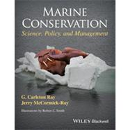 Marine Conservation Science, Policy, and Management by Ray, G. Carleton; McCormick-Ray, Jerry, 9781405193474