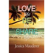 Love Life - Be Life - Share Life by Mauderer, Jessica, 9781942603474