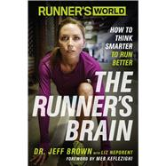 Runner's World The Runner's Brain How to Think Smarter to Run Better by Brown, Jeff; Neporent, Liz, 9781623363475