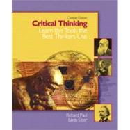 Critical Thinking Learn the Tools the Best Thinkers Use, Concise Edition by Paul, Richard; Elder, Linda, 9780131703476