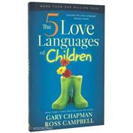 The 5 Love Languages of Children by Chapman, Gary; Campbell, Ross, 9780802403476