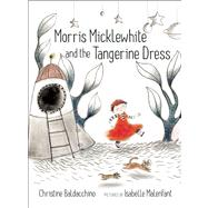 Morris Micklewhite and the Tangerine Dress by Baldacchino, Christine ; Malenfant , Isabelle, 9781554983476