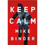 Keep Calm A Thriller by Binder, Mike, 9781627793476