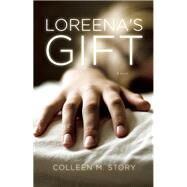 Loreena's Gift by Story, Colleen M., 9781938103476
