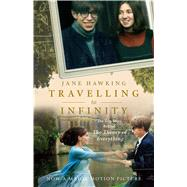 Travelling to Infinity: My Life with Stephen: The True Story Behind the Theory of Everything by Hawking, Jane, 9781846883477