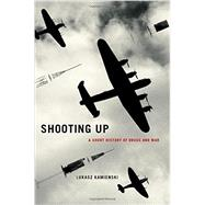 Shooting Up A Short History of Drugs and War by Kamienski, Lukasz, 9780190263478