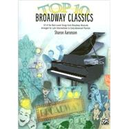 Top 10 Broadway Classics: 10 of the Best-loved Songs from Broadway Musicals Arranged for Late Intermediate to Early Advanced Pianists by Alfred Publishing, 9780739053478