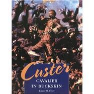 Custer: Cavalier in Buckskin by Utley, Robert M., 9780806133478