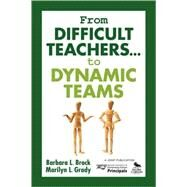 From Difficult Teachers . . . to Dynamic Teams by Barbara L. Brock, 9781412913478