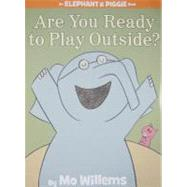 Are You Ready to Play Outside? (An Elephant and Piggie Book) by Willems, Mo; Willems, Mo, 9781423113478