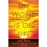 The World is on Fire Scrap, Treasure, and Songs of Apocalypse by Tevis, Joni, 9781571313478