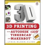 3D Printing with Autodesk 123D, Tinkercad, and MakerBot by Cline, Lydia, 9780071833479