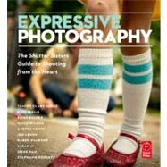 Expressive Photography: The Shutter Sisters' Guide to Shooting from the Heart by Sisters; Shutter, 9780240813479