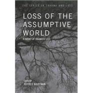 Loss of the Assumptive World: A Theory of Traumatic Loss by Kauffman,Jeffrey, 9780415763479