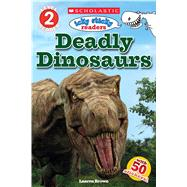 Deadly Dinosaurs (Scholastic Reader, Level 2: Icky Sticky Readers) by Brown, Laaren, 9780545833479