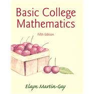 Basic College Mathematics Plus NEW MyMathLab with Pearson eText -- Access Card Package by Martin-Gay, Elayn, 9780321983480