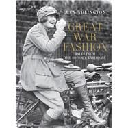 Great War Fashion: Tales from the History Wardrobe by Adlington, Lucy, 9780752493480