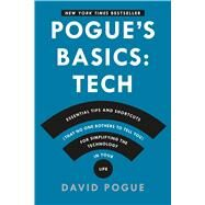 Pogue's Basics: Essential Tips and Shortcuts (That No One Bothers to Tell You) for Simplifying the Technology in Your Life by Pogue, David, 9781250053480