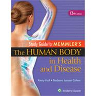 Study Guide for Memmler's the Human Body in Health and Disease (13th Edition) by Hull, Kerry L., 9781451193480