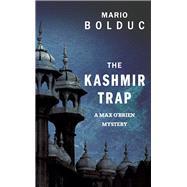 The Kashmir Trap by Bolduc, Mario; Spencer, Nigel, 9781459733480