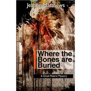Where the Bones Are Buried: A Dinah Pellerin Mystery by Matthews, Jeanne, 9781464203480