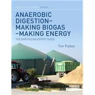 Anaerobic Digestion û Making Biogas û Making Energy: The Earthscan Expert Guide by Pullen; Tim, 9780415713481
