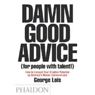 Damn Good Advice (For People with Talent!) by Lois, George, 9780714863481