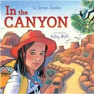 In the Canyon by Scanlon, Liz Garton; Wolff, Ashley, 9781481403481