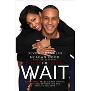 The Wait A Powerful Practice for Finding the Love of Your Life and the Life You Love by Franklin, DeVon; Good, Meagan; Vandehey, Tim, 9781501123481