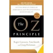 Oz Principle : Getting Results Through Individual and Organizational Accountability by Hickman, Craig (Author); Smith, Tom (Author); Connors, Roger (Author), 9781591843481
