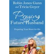 Praying for Your Future Husband by GUNN, ROBIN JONESGOYER, TRICIA, 9781601423481