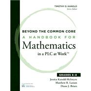 Beyond the Common Core: A Handbook for Mathematics in a Plc at Work, Grades 6-8 by Kanold-macintyre; Larson, Matthew; Briars, Diane, 9781936763481