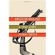 American Warlord by Dwyer, Johnny, 9780307273482